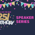 25th Birthday Speaker Series